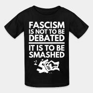 T-shirt enfant Fascism is not to be debated, it is to be smashed