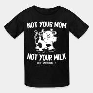 T-shirt enfant Not your mom not your milk - go vegan !