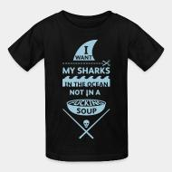 T-shirt enfant I want my sharks in the ocean not in a fucking soup