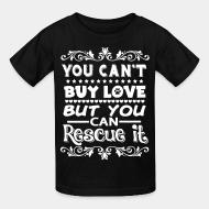 T-shirt enfant You can't buy love but you can rescue it