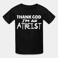 T-shirt enfant Thank god I'm an atheist