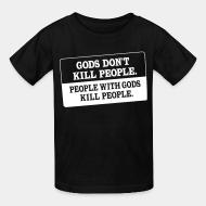 T-shirt enfant Gods don't kill people. People with gods kill people.