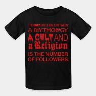 T-shirt enfant The only difference between a mythology, a cult and a religion is the number of followers