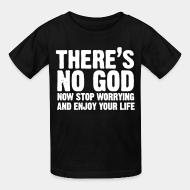 T-shirt enfant There's no god. Now stop worrying and enjoy your life