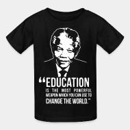 T-shirt enfant Education is the most powerful weapon which you can use to change the world (Nelson Mandela)