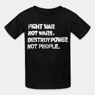 T-shirt enfant Fight war not wars, destroy power not people.