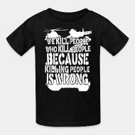 T-shirt enfant We kill people who kill people because killing people is wrong