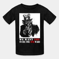 T-shirt enfant We want you to die for our wars