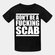 T-shirt enfant Don't be a fucking scab