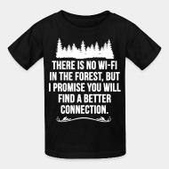 T-shirt enfant There is no wi-fi in the forest, but i promise you will find a better connection