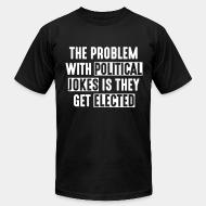 Produit local The problem with political jokes is they get elected