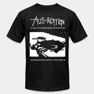 Produit local Aus-Rotten - if only your veins were filled with oil the world would rush to your rescue