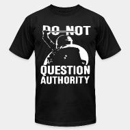 Produit local Do not question authority