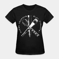 T-shirt féminin These weapons slay tyrants