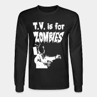 Manches longues T.V. is for zombies