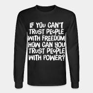 Chandail à manches longues If you can't trust people with freedom, how can you trust people with power?
