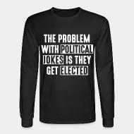 Chandail à manches longues The problem with political jokes is they get elected