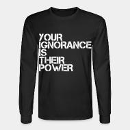 Chandail à manches longues Your ignorance is their power