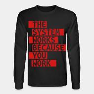 Chandail à manches longues The system works because you work