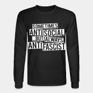 Manches longues Sometimes anti social... but always anti fascist