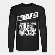 Chandail à manches longues Nationalism teaches you to take pride in shit you haven't done & hate people you've never met