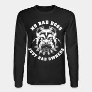 Manches longues No bad dogs just bad owners