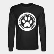 Chandail à manches longues There is no excuse for animal abuse