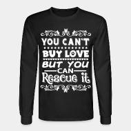 Chandail à manches longues You can't buy love but you can rescue it
