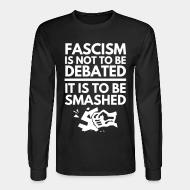 Manches longues Fascism is not to be debated, it is to be smashed