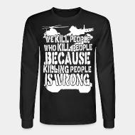 Manches longues We kill people who kill people because killing people is wrong
