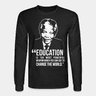 Manches longues Education is the most powerful weapon which you can use to change the world (Nelson Mandela)