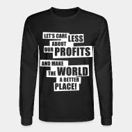 Manches longues Let's care less about our profits and make the world a better place!