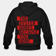 Hoodie à fermeture éclair The system works because you work