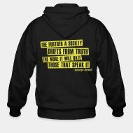 Hoodie à fermeture éclair The further a society drifts from truth the more it will hate those that speak it  (George Orwell)