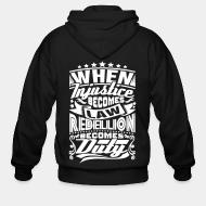 Hoodie à fermeture éclair When injustice becomes law rebellion becomes duty
