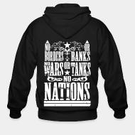 Hoodie à fermeture éclair No borders or banks, no wars or tanks, no nations