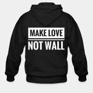 Sweat zippé Make love not wall