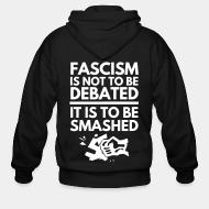 Hoodie à fermeture éclair Fascism is not to be debated, it is to be smashed
