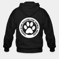 Hoodie à fermeture éclair There is no excuse for animal abuse
