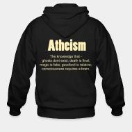 Hoodie à fermeture éclair Atheism. The knowledge that - ghosts don't exist; death is final; magic is fake; good/evil is relative; consciousness requires a brain.