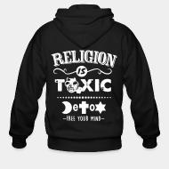 Sweat zippé Religion is toxic - Detox free your mind