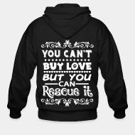 Hoodie à fermeture éclair You can't buy love but you can rescue it