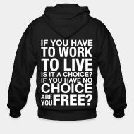 Hoodie à fermeture éclair If you have to work to live is it a choice? If you have no choice are you free?