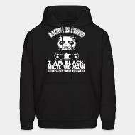 Hoodie sweatshirt Racism is stupid - i am black, white and asian but everyone still loves me