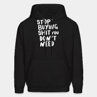 Sweat (Hoodie) Stop buying shit you don't need