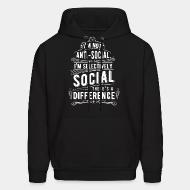 Hoodie sweatshirt I'm not anti-social, i'm selectively social. There's a difference