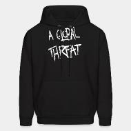 Hoodie sweatshirt A Global Threat