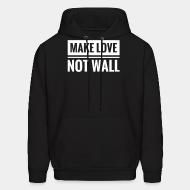 Sweat (Hoodie) Make love not wall