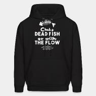 Sweat (Hoodie) Only dead fish go with the flow