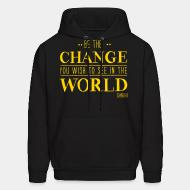 Sweat (Hoodie) Be the CHANGE you wish to see in the WORLD (Gandhi)